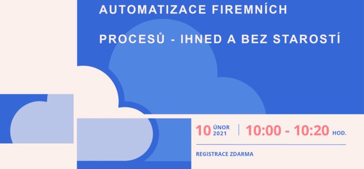 Webinář: Automatizace firemních procesů – ihned a bez starostí, 10. 2. 2021